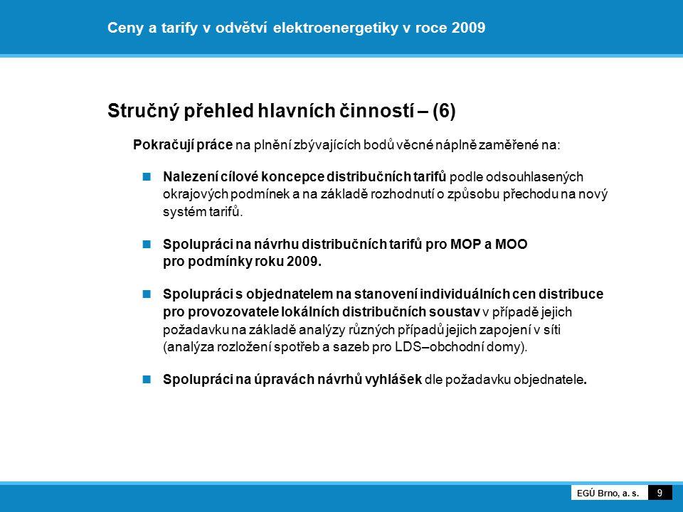 Ceny a tarify v odvětví elektroenergetiky v roce 2009 Stručný přehled hlavních činností – (6) Pokračují práce na plnění zbývajících bodů věcné náplně