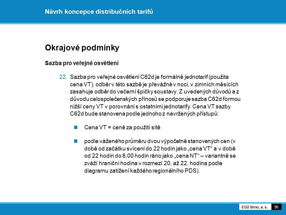 Návrh koncepce distribučních tarifů Okrajové podmínky Sazba pro veřejné osvětlení 22.Sazba pro veřejné osvětlení C62d je formálně jednotarif (použita