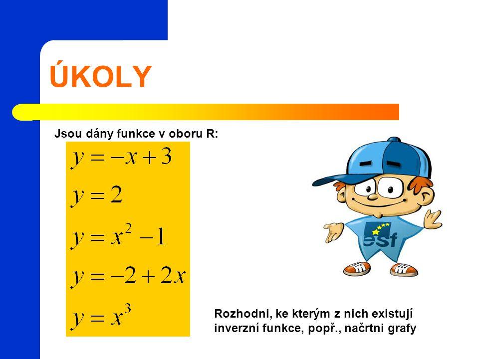ÚKOLY Jsou dány funkce v oboru R: Rozhodni, ke kterým z nich existují inverzní funkce, popř., načrtni grafy