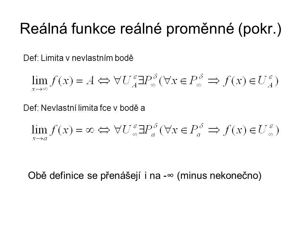 Reálná funkce reálné proměnné (pokr.) Def: Limita v nevlastním bodě Def: Nevlastní limita fce v bodě a Obě definice se přenášejí i na -∞ (minus nekonečno)
