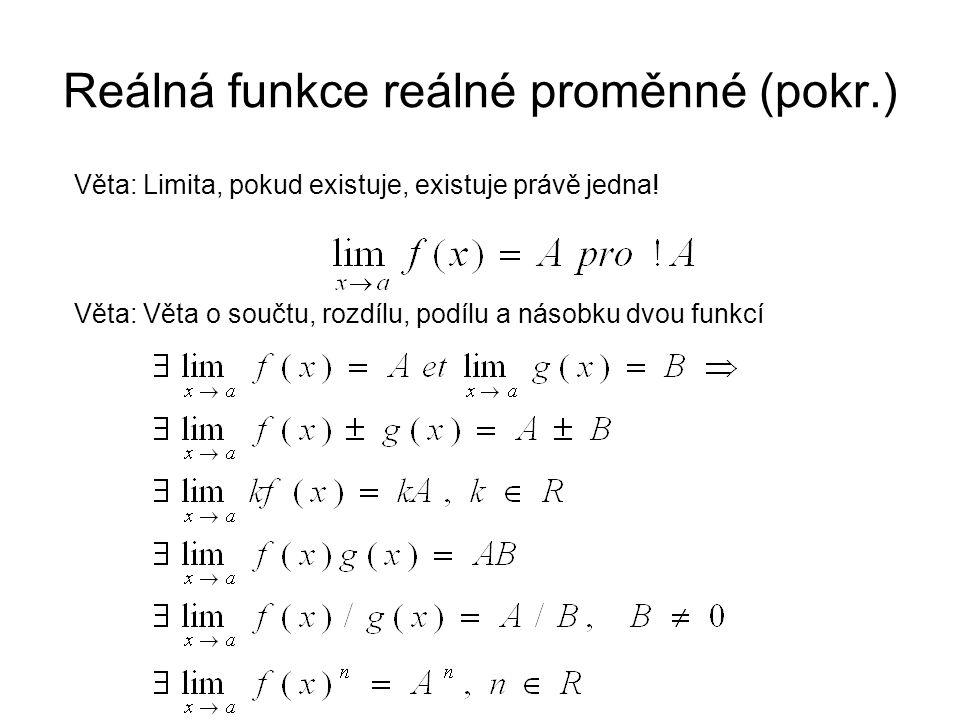Reálná funkce reálné proměnné (pokr.) Věta: Limita, pokud existuje, existuje právě jedna.