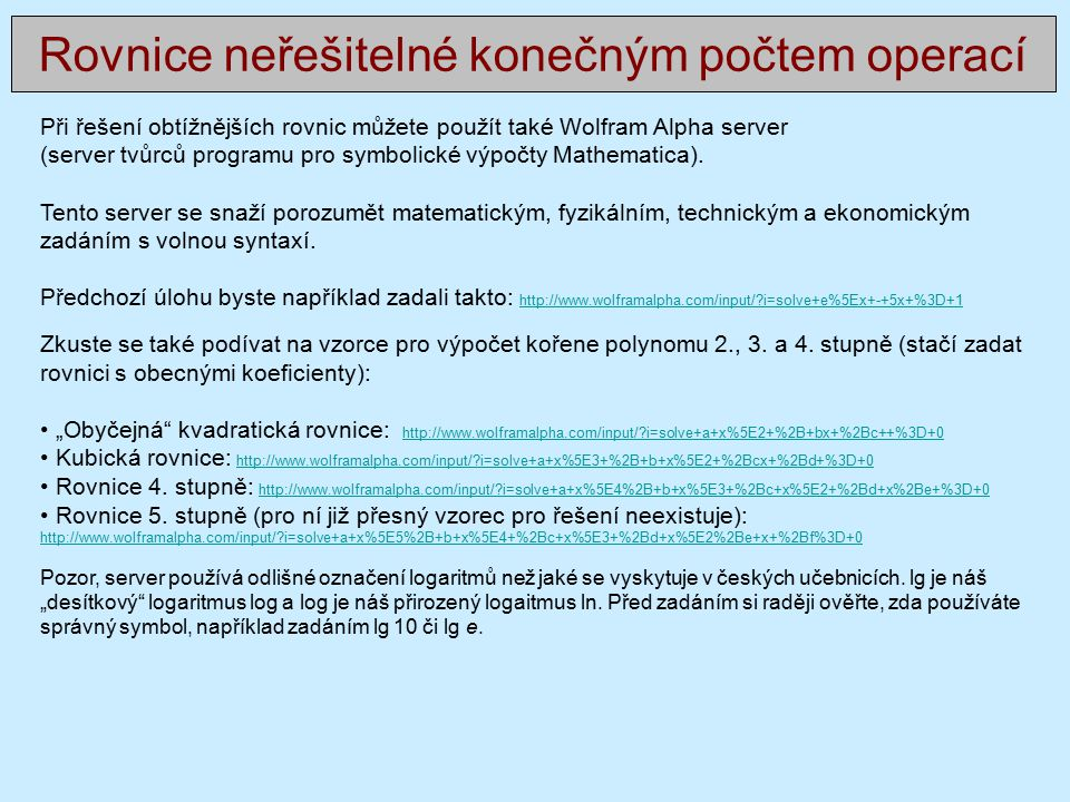Při řešení obtížnějších rovnic můžete použít také Wolfram Alpha server (server tvůrců programu pro symbolické výpočty Mathematica). Tento server se sn