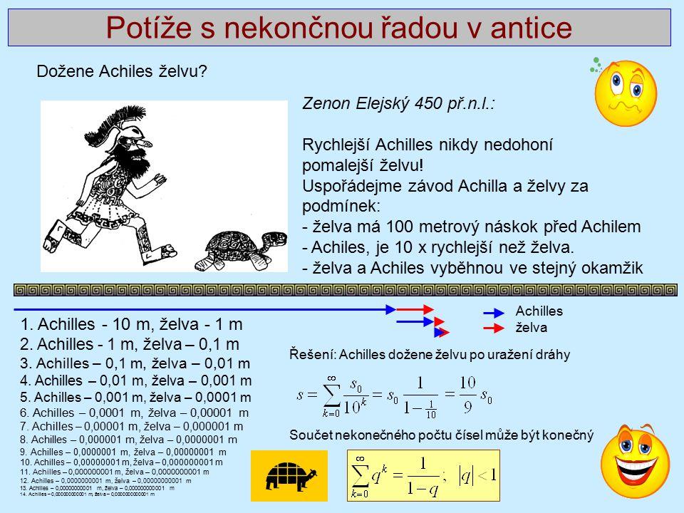 Potíže s nekončnou řadou v antice Dožene Achiles želvu? Zenon Elejský 450 př.n.l.: Rychlejší Achilles nikdy nedohoní pomalejší želvu! Uspořádejme závo