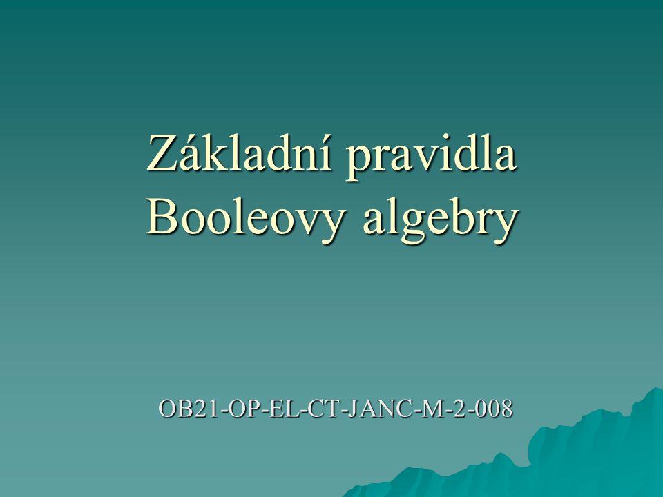 Základní pravidla Booleovy algebry OB21-OP-EL-CT-JANC-M-2-008