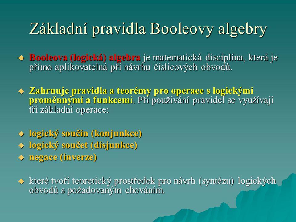  Booleova (logická) algebra je matematická disciplína, která je přímo aplikovatelná při návrhu číslicových obvodů.
