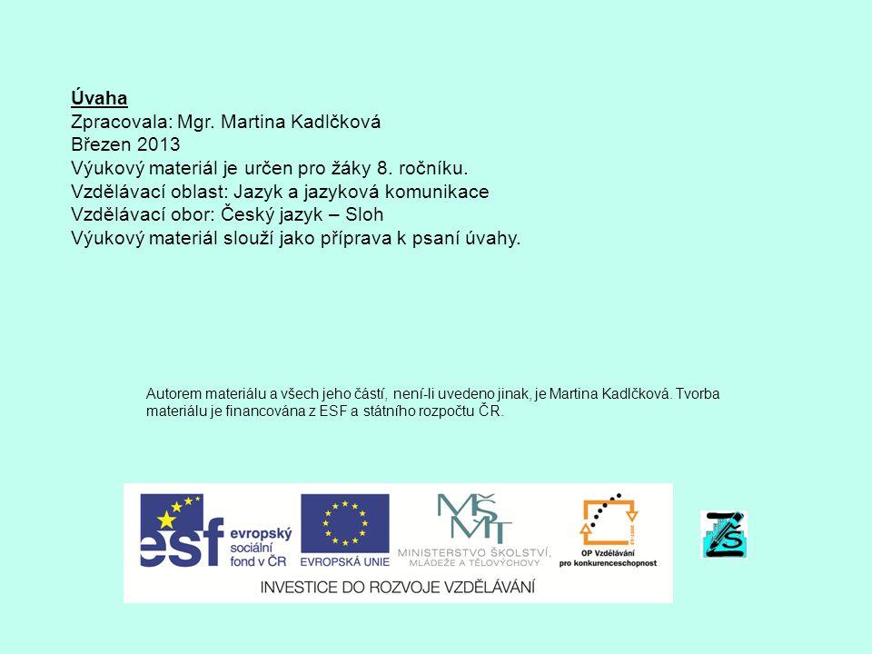 Úvaha Zpracovala: Mgr.Martina Kadlčková Březen 2013 Výukový materiál je určen pro žáky 8.