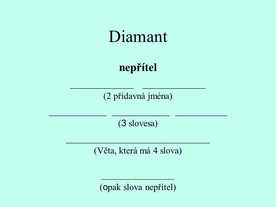 Diamant nepřítel ___________ (2 přídavná jména) __________ __________ _________ ( 3 slovesa) _________________________ (Věta, která má 4 slova) ________________ ( o pak slova nepřítel)