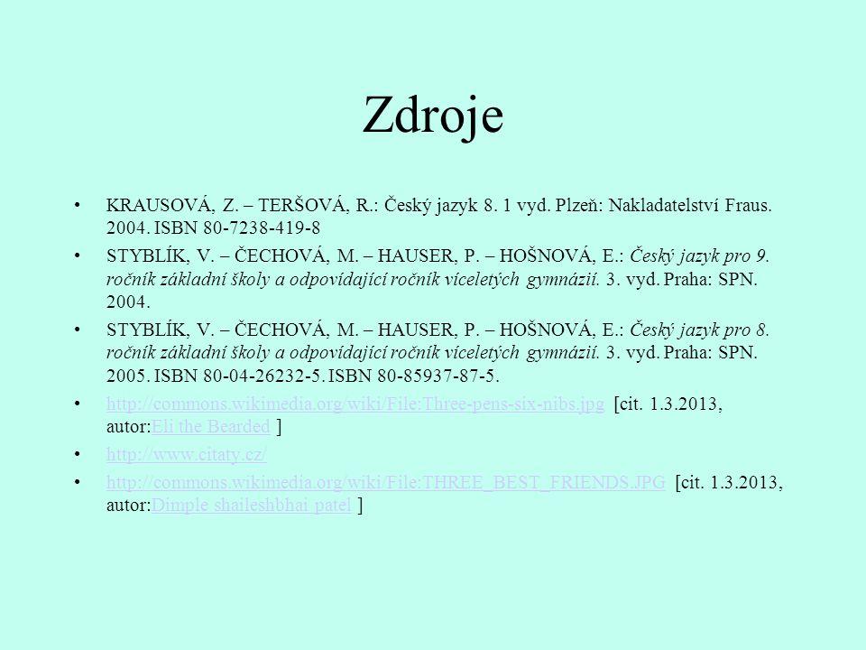 Zdroje KRAUSOVÁ, Z.– TERŠOVÁ, R.: Český jazyk 8. 1 vyd.