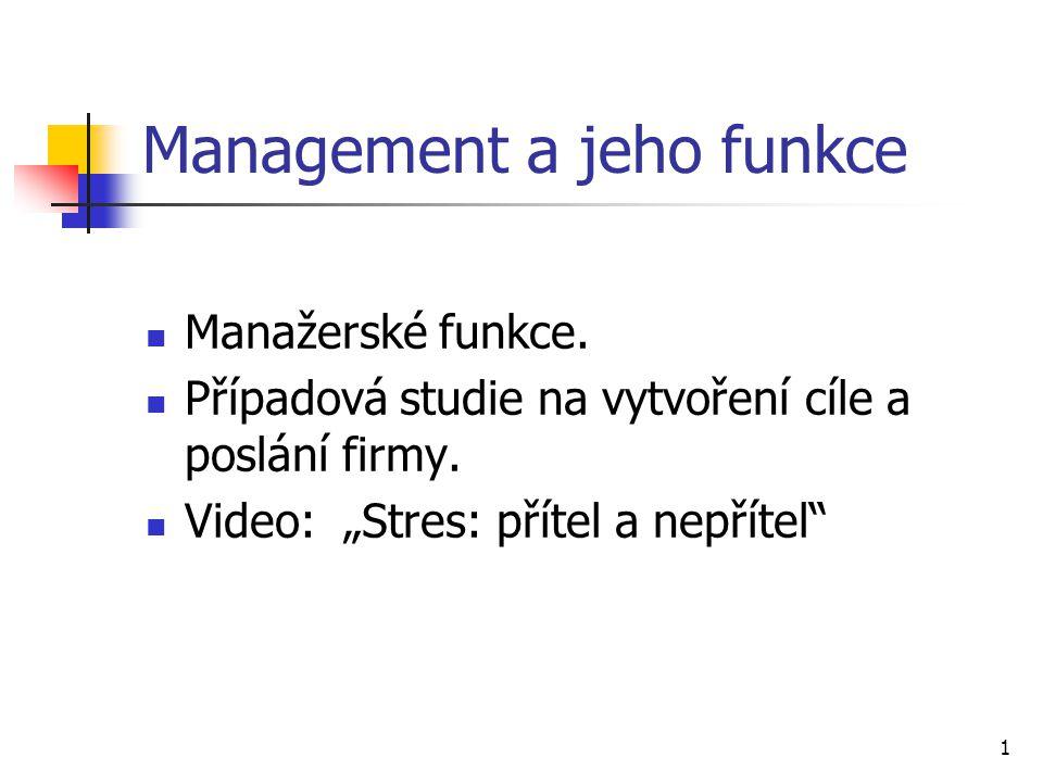 """1 Management a jeho funkce Manažerské funkce. Případová studie na vytvoření cíle a poslání firmy. Video: """"Stres: přítel a nepřítel"""""""