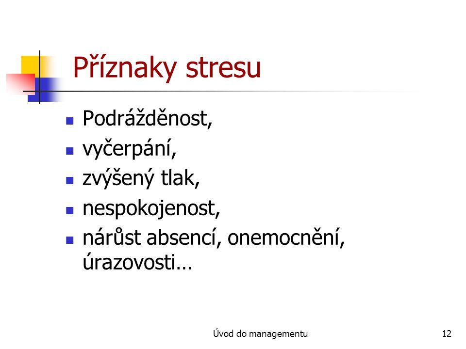 Úvod do managementu12 Příznaky stresu Podrážděnost, vyčerpání, zvýšený tlak, nespokojenost, nárůst absencí, onemocnění, úrazovosti…