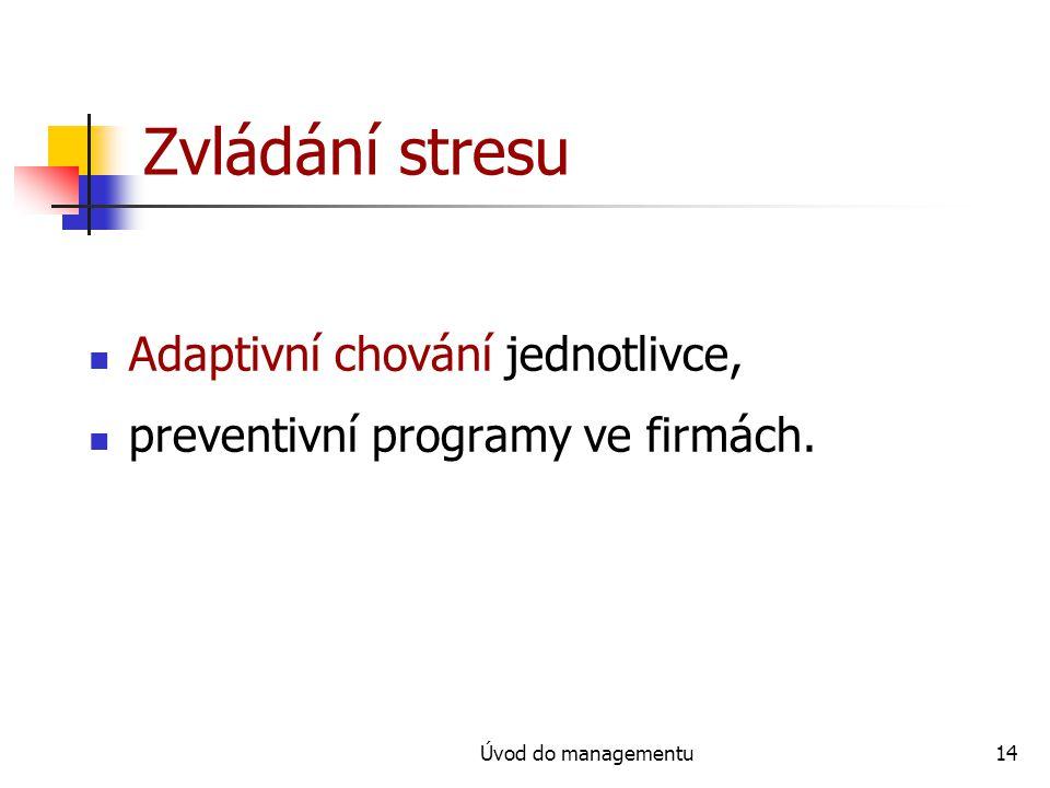 Úvod do managementu14 Zvládání stresu Adaptivní chování jednotlivce, preventivní programy ve firmách.