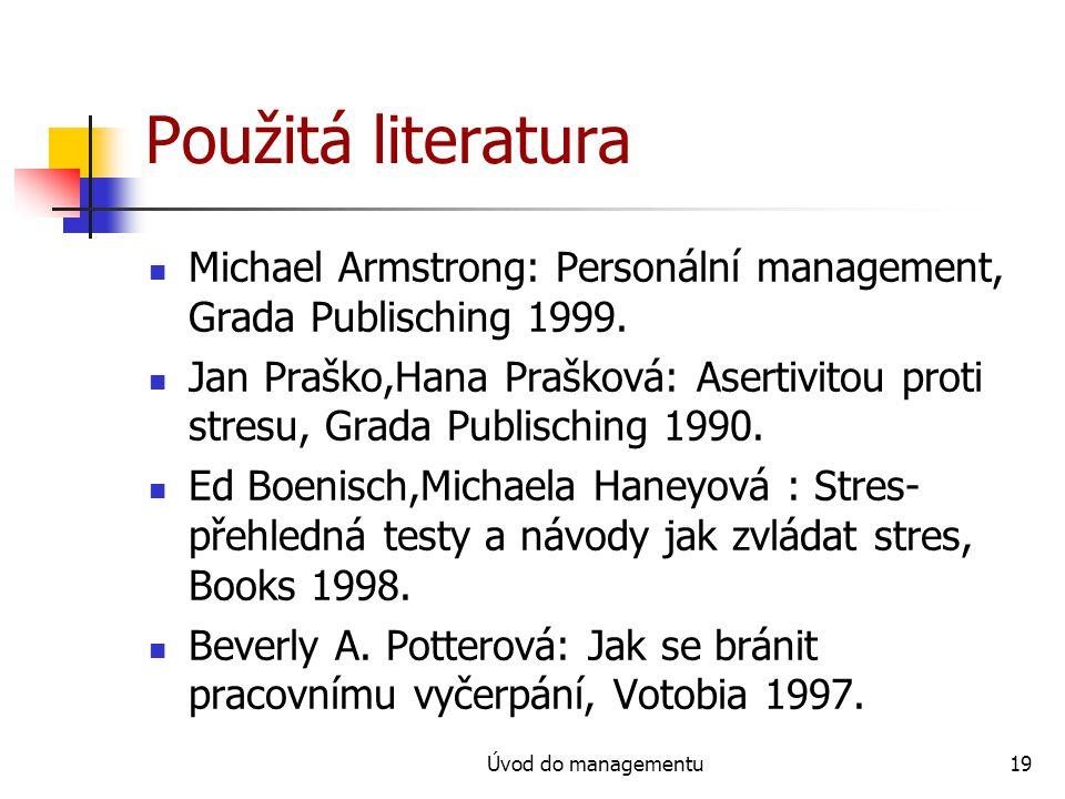 Úvod do managementu19 Použitá literatura Michael Armstrong: Personální management, Grada Publisching 1999. Jan Praško,Hana Prašková: Asertivitou proti