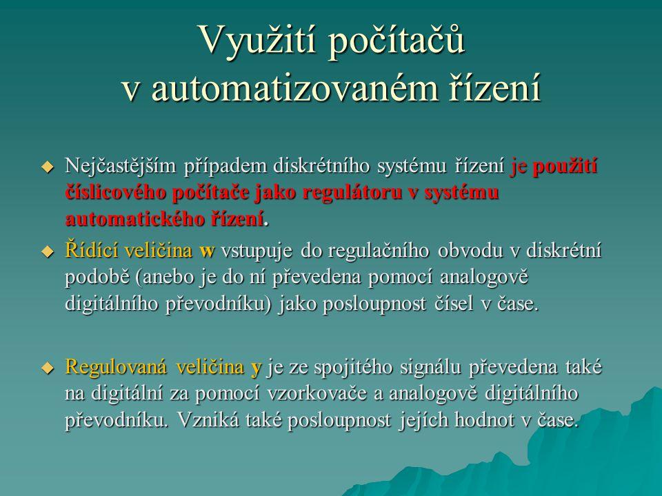 Využití počítačů v automatizovaném řízení  Nejčastějším případem diskrétního systému řízení je použití číslicového počítače jako regulátoru v systému automatického řízení.