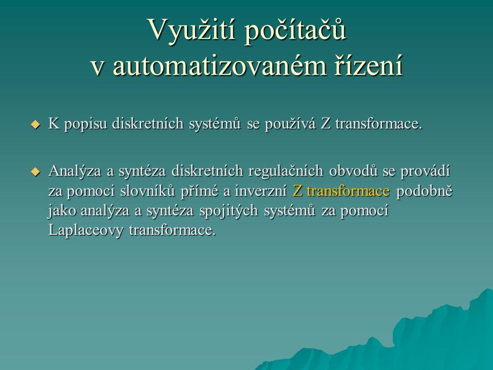 Využití počítačů v automatizovaném řízení  K popisu diskretních systémů se používá Z transformace.