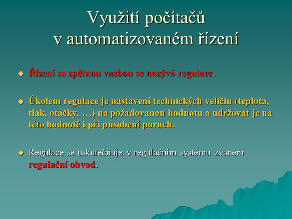 Využití počítačů v automatizovaném řízení  Řízení se zpětnou vazbou se nazývá regulace.