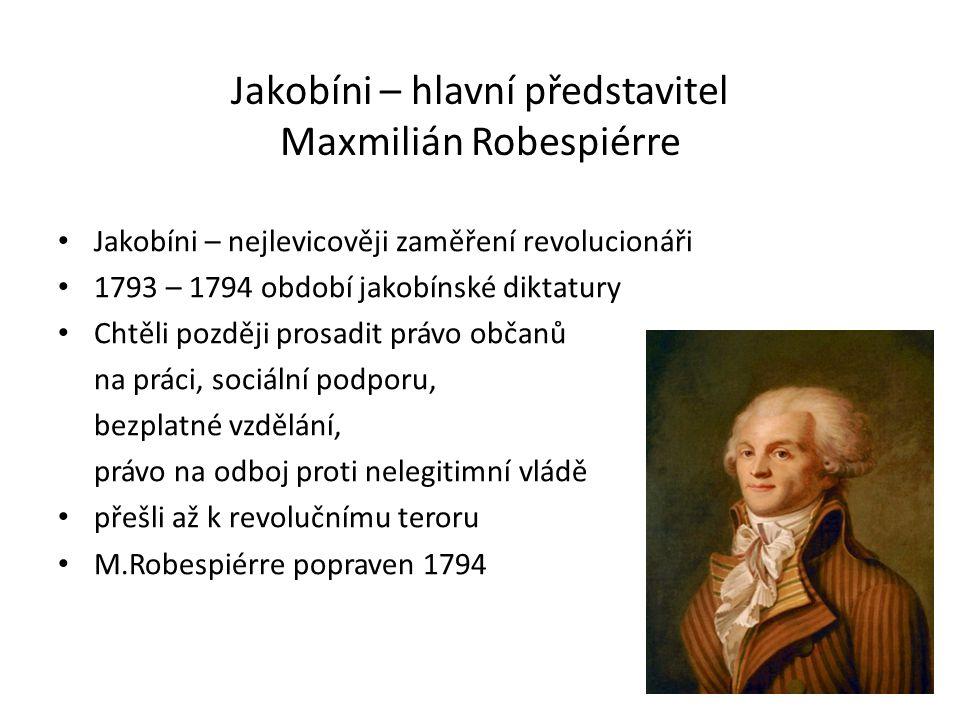 Jakobíni – hlavní představitel Maxmilián Robespiérre Jakobíni – nejlevicověji zaměření revolucionáři 1793 – 1794 období jakobínské diktatury Chtěli po