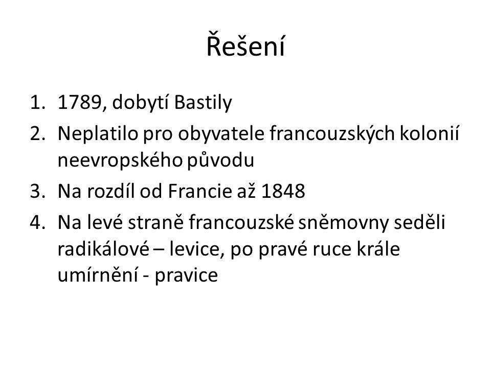 Řešení 1.1789, dobytí Bastily 2.Neplatilo pro obyvatele francouzských kolonií neevropského původu 3.Na rozdíl od Francie až 1848 4.Na levé straně fran