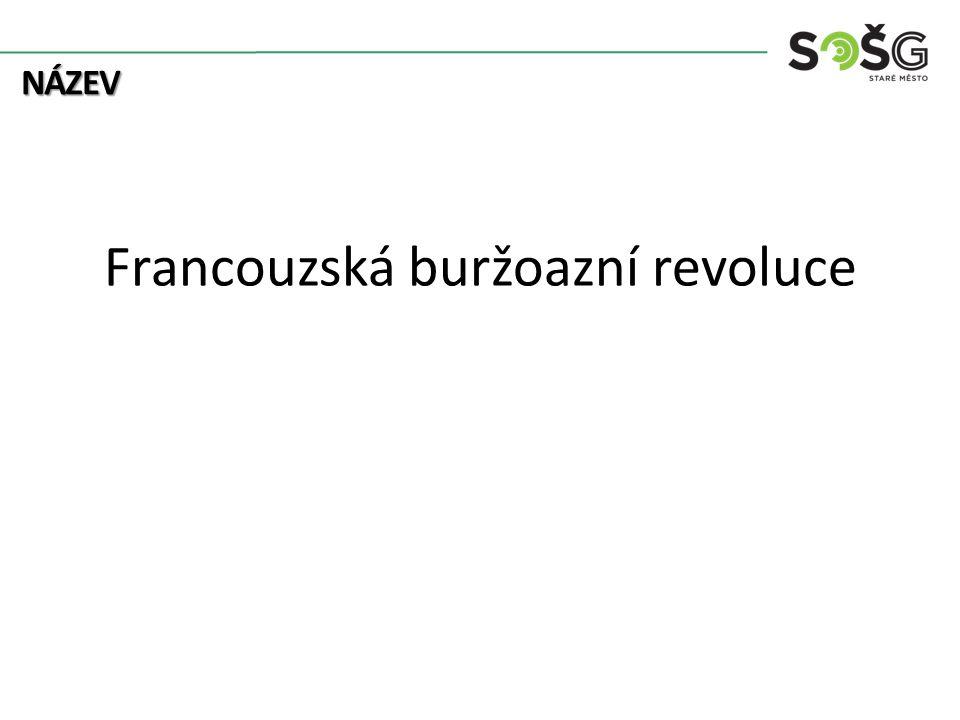 NÁZEV Francouzská buržoazní revoluce