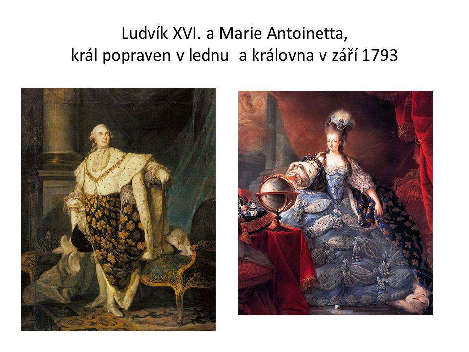 Ludvík XVI. a Marie Antoinetta, král popraven v lednu a královna v září 1793