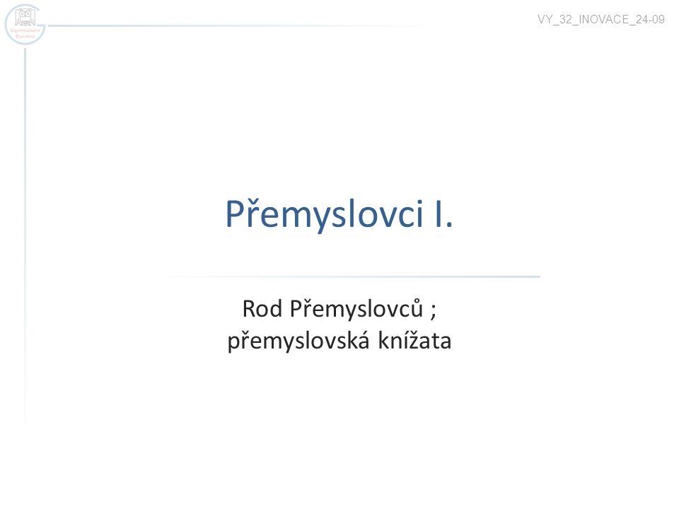Přemyslovci I. Rod Přemyslovců ; přemyslovská knížata VY_32_INOVACE_24-09