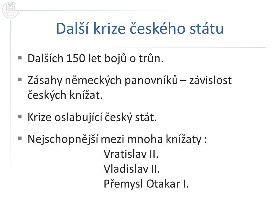 Další krize českého státu  Dalších 150 let bojů o trůn.