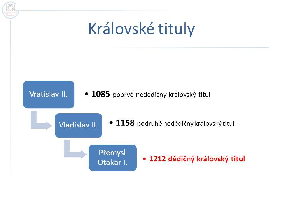 Královské tituly Vratislav II.1085 poprvé nedědičný královský titul Vladislav II.