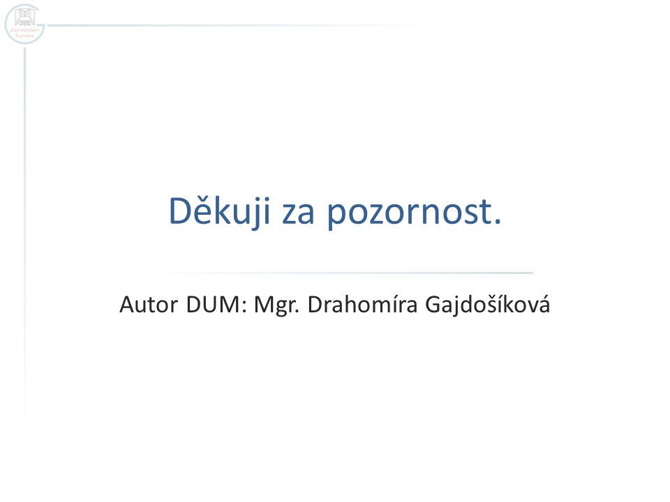 Děkuji za pozornost. Autor DUM: Mgr. Drahomíra Gajdošíková