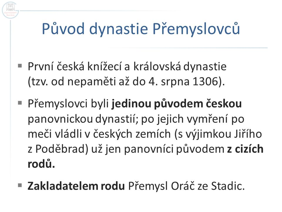 Původ dynastie Přemyslovců  První česká knížecí a královská dynastie (tzv.