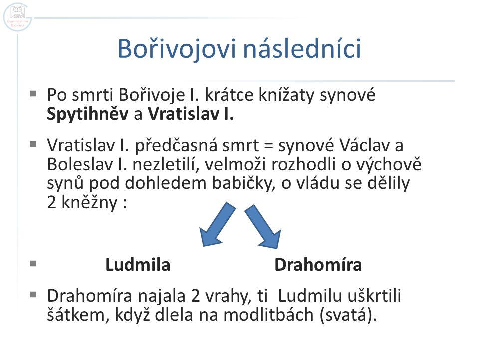 Bořivojovi následníci  Po smrti Bořivoje I.krátce knížaty synové Spytihněv a Vratislav I.