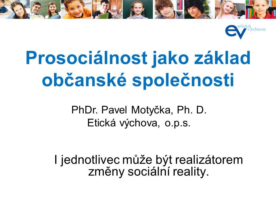 Prosociálnost jako základ občanské společnosti I jednotlivec může být realizátorem změny sociální reality.