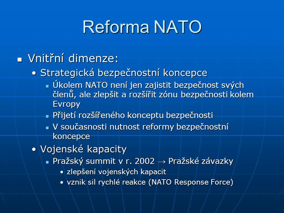 Reforma NATO Vnitřní dimenze: Vnitřní dimenze: Strategická bezpečnostní koncepceStrategická bezpečnostní koncepce Úkolem NATO není jen zajistit bezpeč