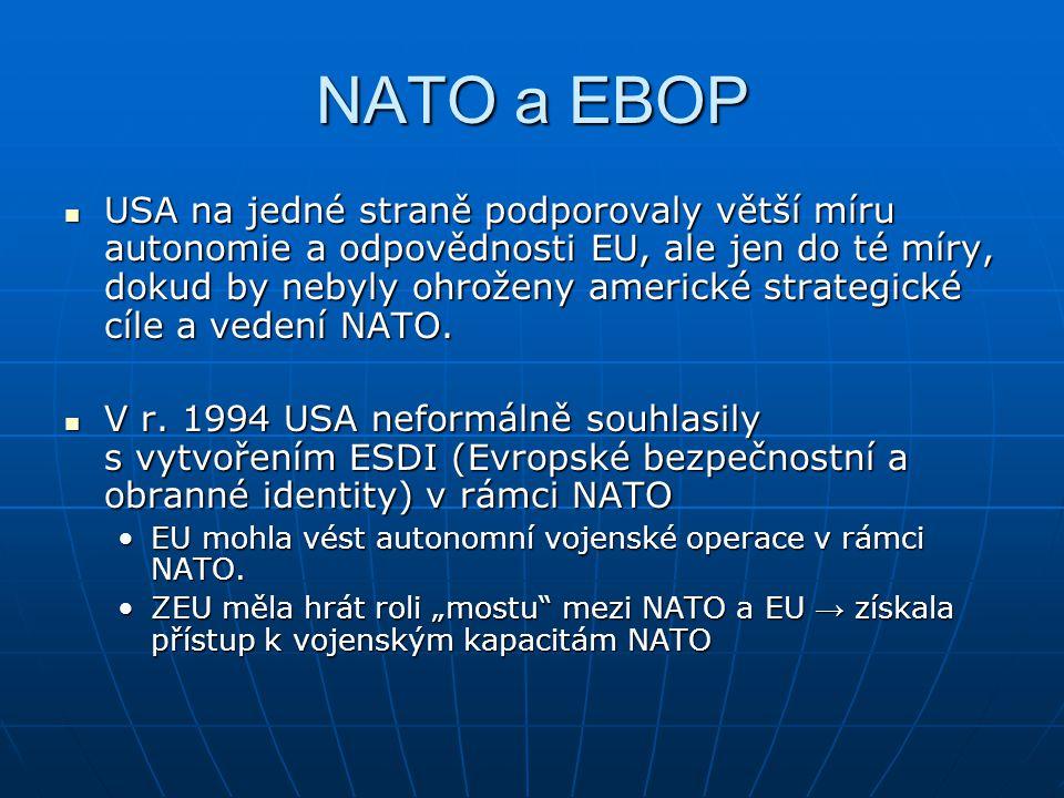 NATO a EBOP USA na jedné straně podporovaly větší míru autonomie a odpovědnosti EU, ale jen do té míry, dokud by nebyly ohroženy americké strategické