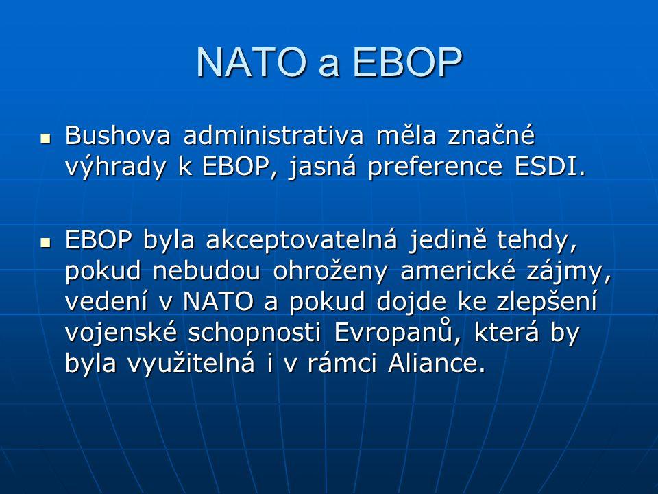 NATO a EBOP Bushova administrativa měla značné výhrady k EBOP, jasná preference ESDI. Bushova administrativa měla značné výhrady k EBOP, jasná prefere