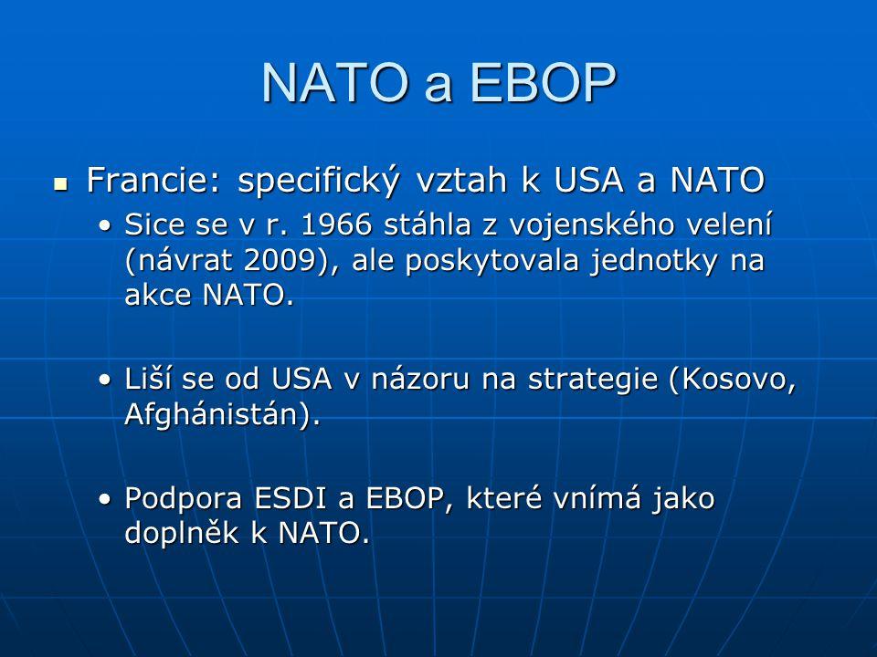 NATO a EBOP Francie: specifický vztah k USA a NATO Francie: specifický vztah k USA a NATO Sice se v r. 1966 stáhla z vojenského velení (návrat 2009),