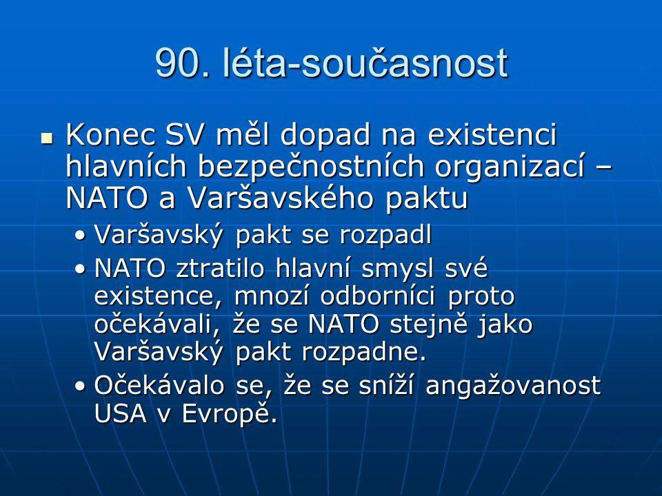 90. léta-současnost Konec SV měl dopad na existenci hlavních bezpečnostních organizací – NATO a Varšavského paktu Konec SV měl dopad na existenci hlav