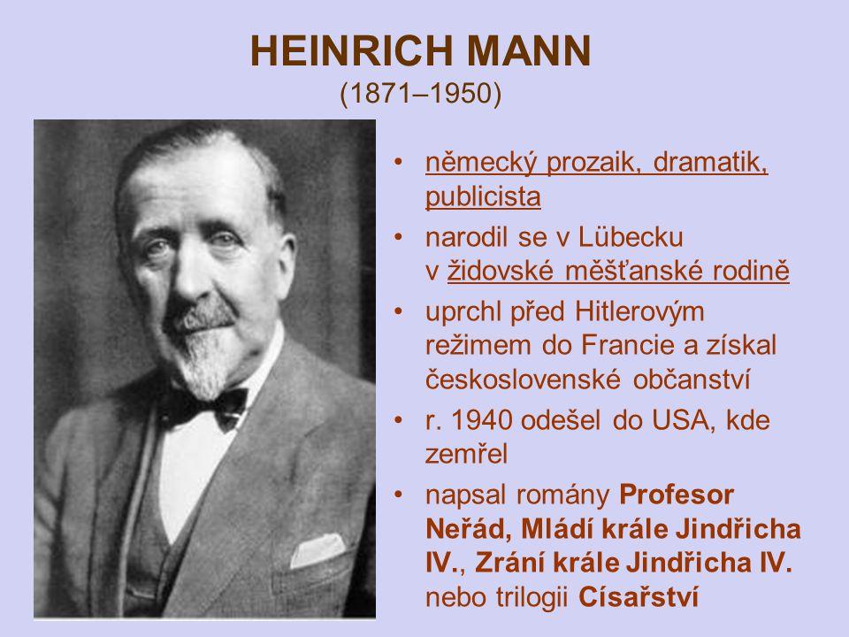 HEINRICH MANN (1871–1950) německý prozaik, dramatik, publicista narodil se v Lübecku v židovské měšťanské rodině uprchl před Hitlerovým režimem do Francie a získal československé občanství r.