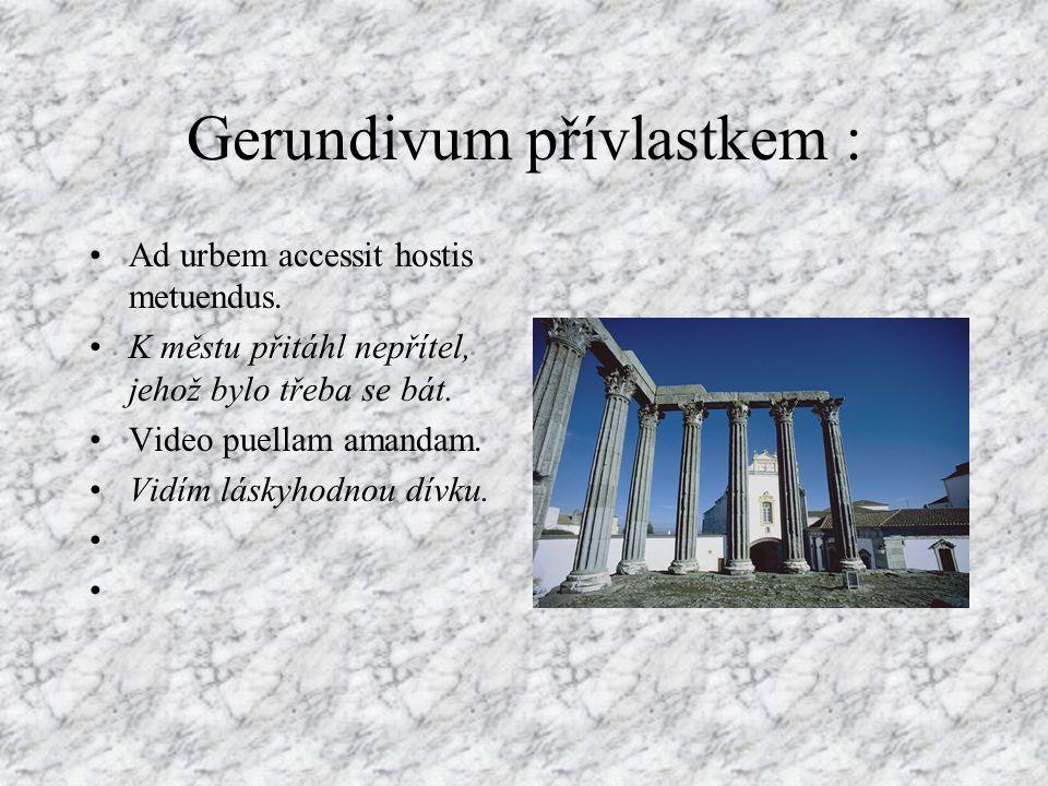 Gerundivum přívlastkem : Ad urbem accessit hostis metuendus.