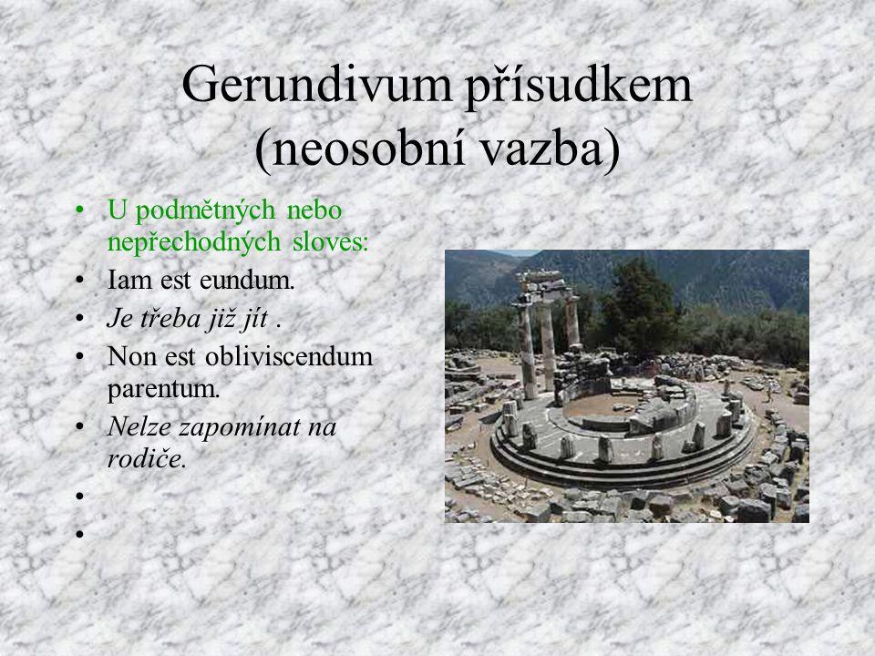Gerundivum přísudkem (neosobní vazba) U podmětných nebo nepřechodných sloves: Iam est eundum.