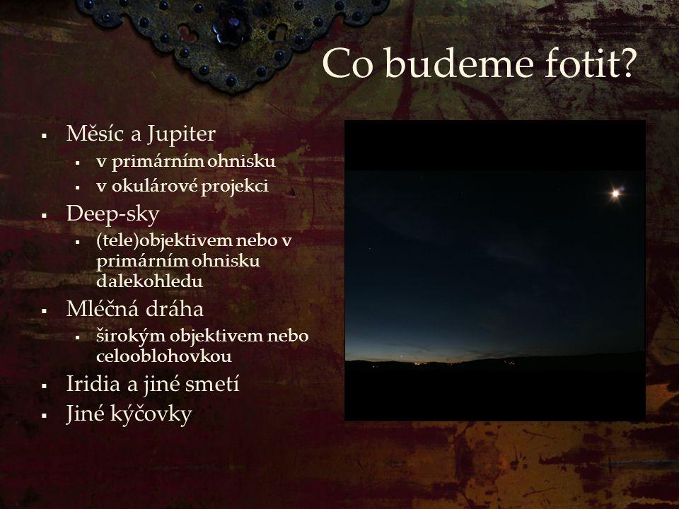 Co budeme fotit?  Měsíc a Jupiter  v primárním ohnisku  v okulárové projekci  Deep-sky  (tele)objektivem nebo v primárním ohnisku dalekohledu  M