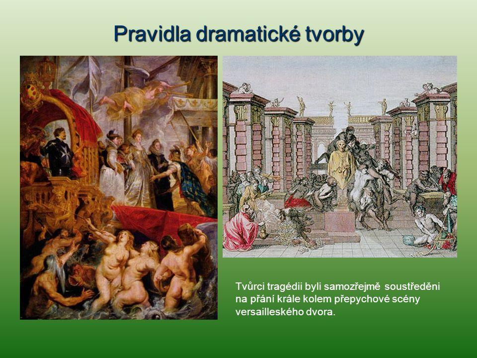 Pravidla dramatické tvorby Tvůrci tragédii byli samozřejmě soustředěni na přání krále kolem přepychové scény versailleského dvora.