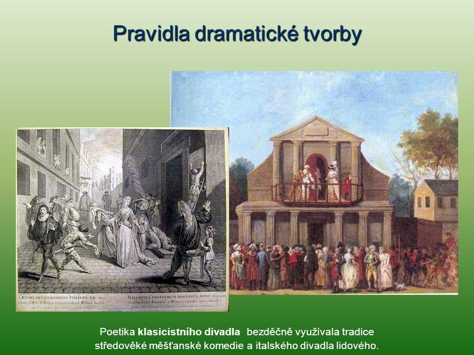 Pravidla dramatické tvorby Poetika klasicistního divadla bezděčně využívala tradice středověké měšťanské komedie a italského divadla lidového.