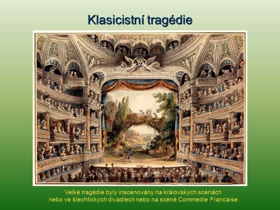 Klasicistní tragédie Velké tragédie byly inscenovány na královských scénách nebo ve šlechtických divadlech nebo na scéně Commedie Francaise.