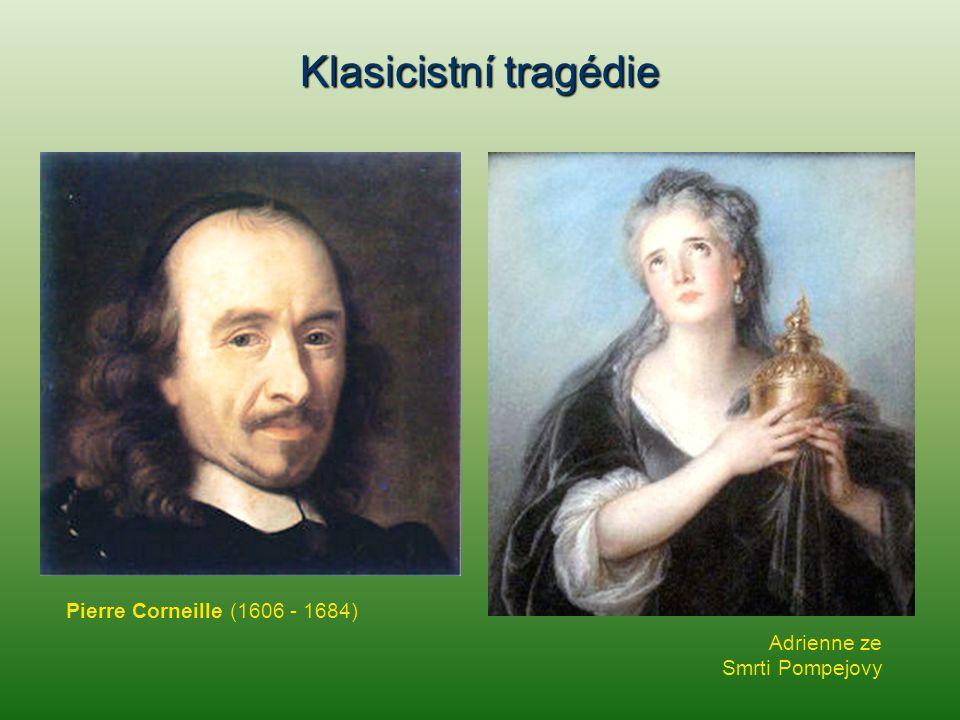 Klasicistní tragédie Hlavní hrdina veršované tragédie Cid (1637) Ó, jaký boj mám podstoupit.