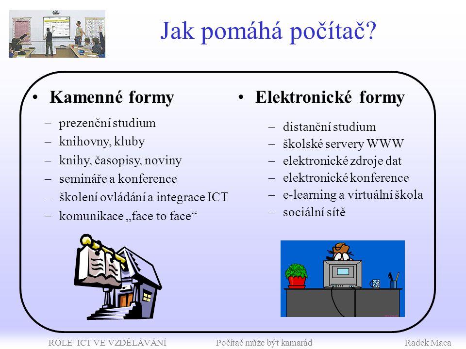 ROLE ICT VE VZDĚLÁVÁNÍ Počítač může být kamarádRadek Maca Jak pomáhá počítač.
