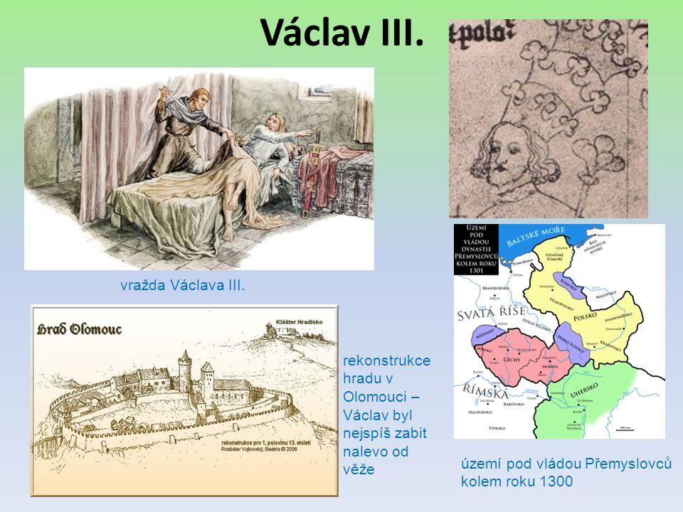 Václav III. vražda Václava III. rekonstrukce hradu v Olomouci – Václav byl nejspíš zabit nalevo od věže území pod vládou Přemyslovců kolem roku 1300