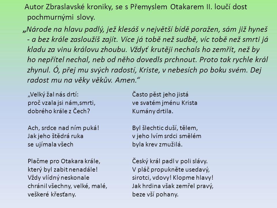 """Autor Zbraslavské kroniky, se s Přemyslem Otakarem II. loučí dost pochmurnými slovy. """"Národe na hlavu padlý, jež klesáš v největší bídě poražen, sám j"""