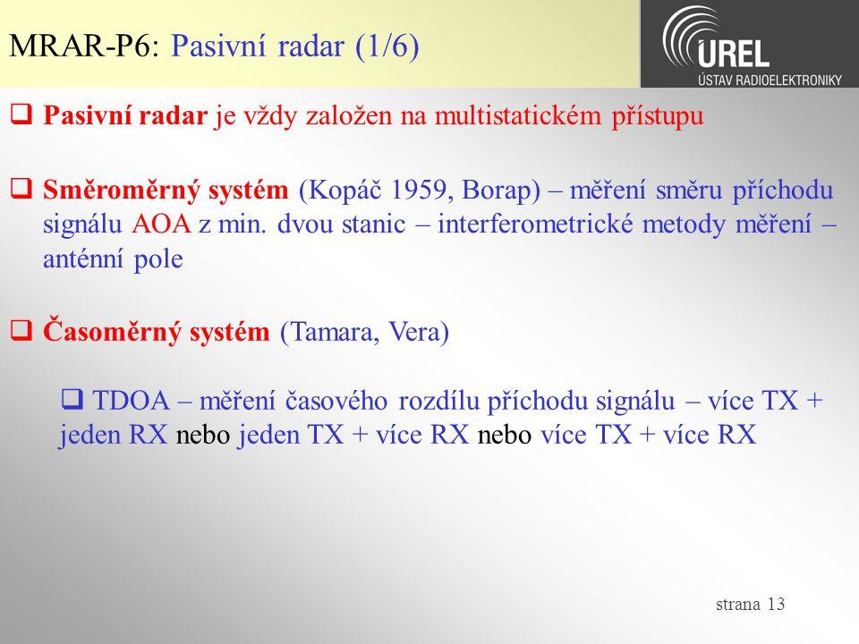 strana 13  Pasivní radar je vždy založen na multistatickém přístupu MRAR-P6: Pasivní radar (1/6)  Směroměrný systém (Kopáč 1959, Borap) – měření směru příchodu signálu AOA z min.