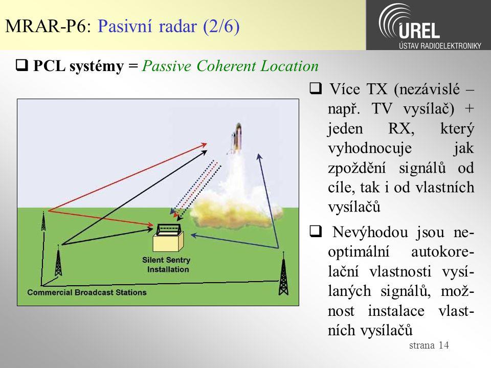 strana 14 MRAR-P6: Pasivní radar (2/6)  Více TX (nezávislé – např.