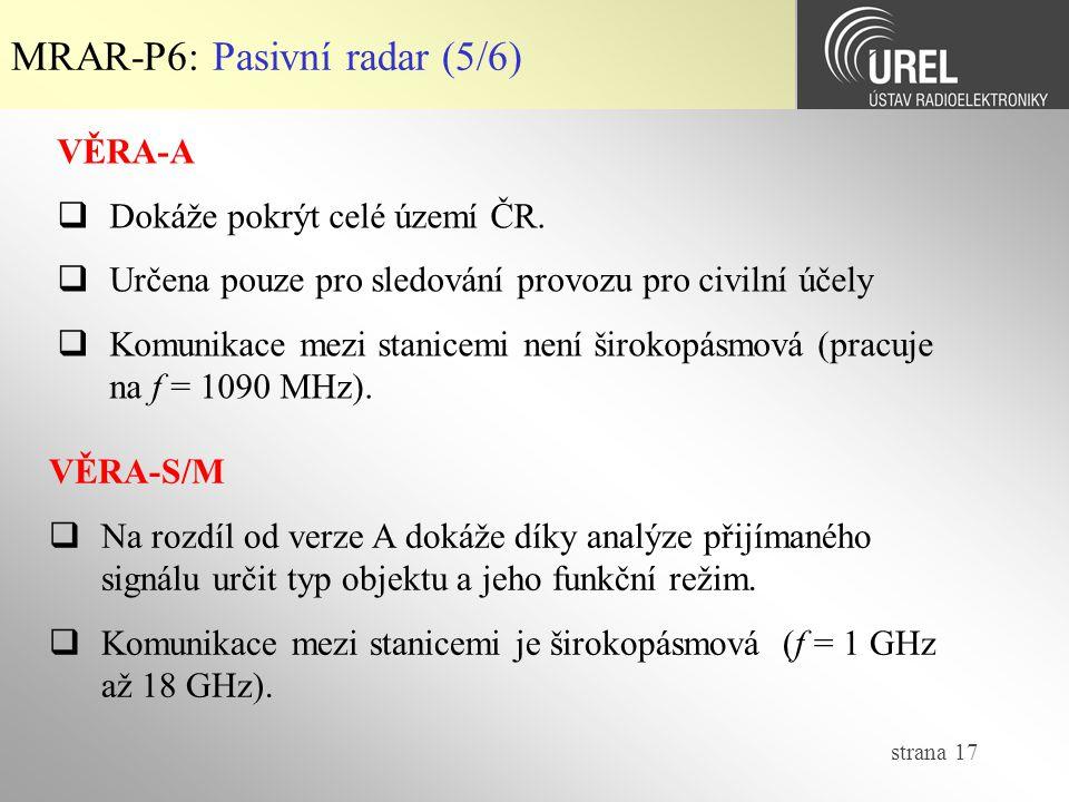 strana 17 MRAR-P6: Pasivní radar (5/6) VĚRA-A  Dokáže pokrýt celé území ČR.