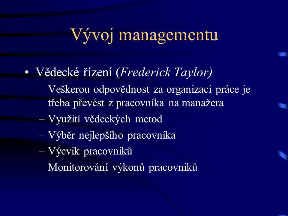 Vývoj managementu Vědecké řízení (Frederick Taylor) –Veškerou odpovědnost za organizaci práce je třeba převést z pracovníka na manažera –Využití vědec